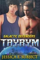 Tayrym - Galactic Defenders, #4 ebook by Jessica E. Subject