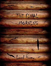 The Final Morning ebook by Lord Huey