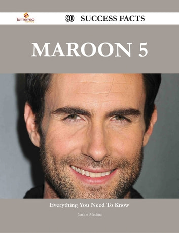 Maroon 5 80 Success Facts - Everything you need to know about Maroon 5 ebook by Carlos Medina