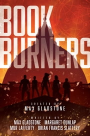 Bookburners ebook by Max Gladstone,Mur Lafferty,Brian Francis Slattery,Margaret Dunlap