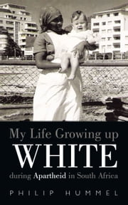 My Life Growing up White during Apartheid in South Africa ebook by Philip Hummel