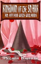 Kingdom of the Snark: An Affair with Wizards ebook by Melanie Hatfield