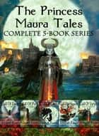 The Princess Maura Tales Complete 5-Book Epic Fantasy Collection (Wall of Doom, Wall of Peril, Wall of Glory, Wall of Conquest, and Wall of Victory) ebook by Abigail Keam