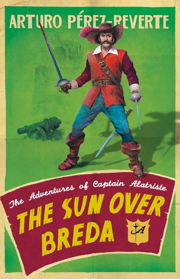The Sun Over Breda - The Adventures Of Captain Alatriste ebook by Arturo Perez-Reverte