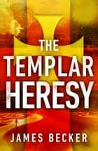 The Templar Heresy - An extraordinary conspiracy thriller that doesn't let go ebook by James Becker