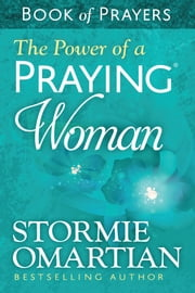 The Power of a Praying® Woman Book of Prayers ebook by Stormie Omartian