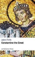 Constantine the Great ebook by John Firth