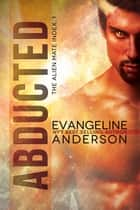 Abducted: Book 1 of The Alien Mate Index ebook de Evangeline Anderson