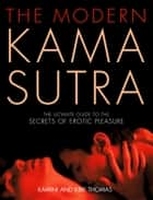 The Modern Kama Sutra: An Intimate Guide to the Secrets of Erotic Pleasure eBook by Kamini Thomas, Kirk Thomas