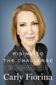 Rising to the Challenge - My Leadership Journey ebook by Carly Fiorina