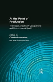 At the Point of Production - The Social Analysis of Occupational and Environmental Health ebook by Charles Levenstein