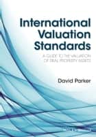 International Valuation Standards - A Guide to the Valuation of Real Property Assets ebook by David Parker