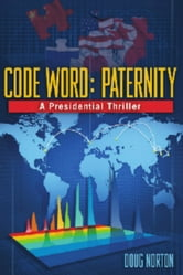Code Word: Paternity, a Presidential Thriller ebook by Doug Norton