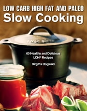 Low Carb High Fat and Paleo Slow Cooking - 60 Healthy and Delicious LCHF Recipes ebook by Birgitta Höglund