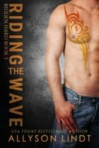 Riding the Wave - Ridden Hard, #3 ebook by Allyson Lindt