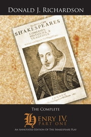 The Complete Henry IV, Part One - An Annotated Edition Of The Shakespeare Play ebook by Donald J. Richardson