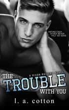 The Trouble With You ebook by