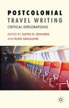 Postcolonial Travel Writing - Critical Explorations ebook by J. Edwards, R. Graulund