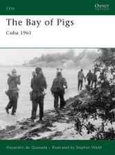 The Bay of Pigs - Cuba 1961 ebook by Alejandro de Quesada