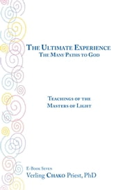 The Ultimate Experience - The Many Paths to God, Teachings of the Masters of Light, Book Seven ebook by Verling CHAKO Priest, PhD