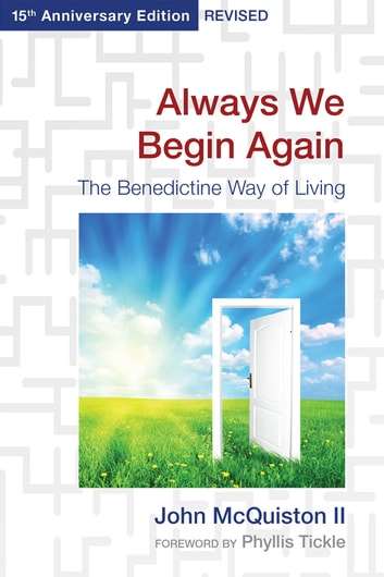 Always We Begin Again - The Benedictine Way of Living,15th Anniversary Edition, Revised ebook by John McQuiston II