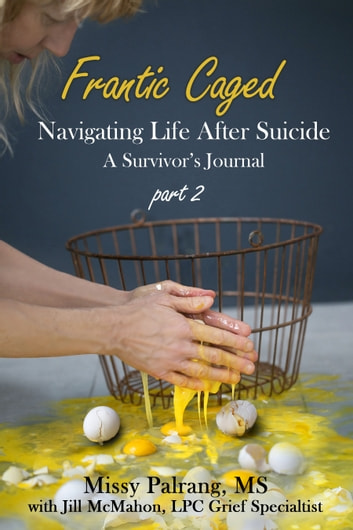 Frantic Caged: Navigating Life After Suicide A Survivor's Journal part 2 ebook by Missy Palrang,Jill McMahon
