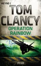Operation Rainbow - Thriller ebook by Tom Clancy