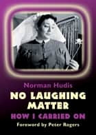 No Laughing Matter ebook by Norman Hudis