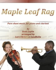 Maple Leaf Rag Pure sheet music for piano and clarinet by Scott Joplin arranged by Lars Christian Lundholm ebook by Pure Sheet Music