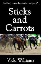 Sticks And Carrots ebook by Vicki Williams