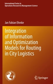 Integration of Information and Optimization Models for Routing in City Logistics ebook by Jan Ehmke