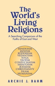 The World's Living Religions ebook by Archie J. Bahm