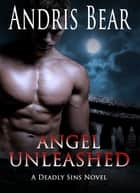 Angel Unleashed - Deadly Sins book 3 ebook by Andris Bear