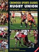 Rugby Union - Technique Tactics Training ebook by Peter Johnson