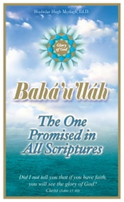 Bahá'u'lláh: The One Promised in all Scriptures ebook by Hushidar Hugh Motlagh