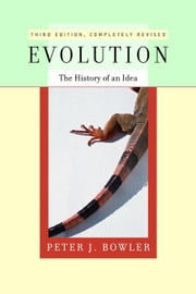 Evolution: The History of an Idea ebook by Bowler, Peter J.