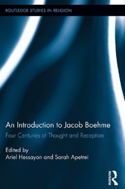 An Introduction to Jacob Boehme - Four Centuries of Thought and Reception ebook by Ariel Hessayon,Sarah Apetrei