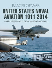United States Naval Aviation 1911-2014 ebook by Michael  Green