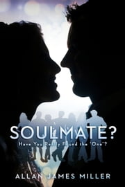 Soulmate? - Have You Really Found the 'One'? ebook by Allan James Miller