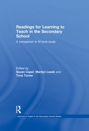 Readings for Learning to Teach in the Secondary School - A Companion to M Level Study ebook by Susan Capel,Marilyn Leask,Tony Turner