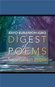 DIGEST OF POEMS - SNOWBALLS IN SCOTIA ebook by Bayo Buraimoh-Igbo