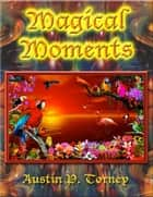 Magical Moments ebook by Austin P. Torney