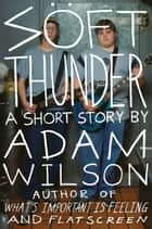 Soft Thunder - A Short Story ebook by Adam Wilson