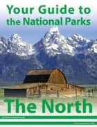 Your Guide to the National Parks of the North ebook by Michael Joseph Oswald
