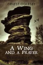 A Wing and a Prayer - The First Book of Gabriel ebook by Ernest Oglesby