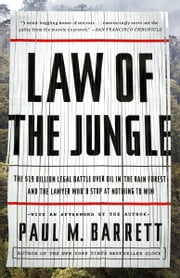 Law of the Jungle - The $19 Billion Legal Battle Over Oil in the Rain Forest and the Lawyer Who'd Stop at Nothing to Win ebook by Paul M. Barrett