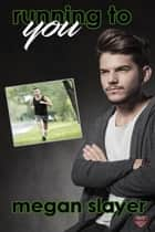 Running to You ebook by Megan Slayer