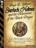 Sherlock Holmes and the Adventure of the Black Plague ebook by Paul D. Gilbert