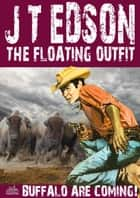 The Floating Outfit 42: Buffalo Are Coming! ebook by J.T. Edson