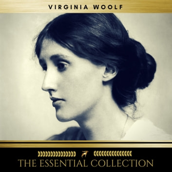Virginia Woolf: The Essential Collection (A Room of One's Own, To the Lighthouse, Orlando) audiobook by Virginia Woolf